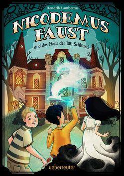Nicodemus Faust und das Haus der 100 Schlüssel von Helm,  Alexandra, Lambertus,  Hendrik