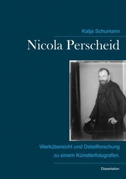 Nicola Perscheid (1864 – 1930). von Schumann,  Katja