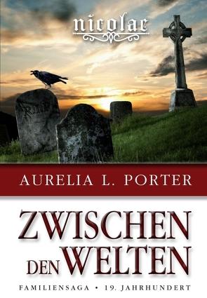 Nicolae – Zwischen den Welten von Porter,  Aurelia L.
