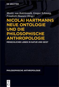 Nicolai Hartmanns Neue Ontologie und die Philosophische Anthropologie von Hausen,  Friedrich, Kalckreuth,  Moritz, Schmieg,  Gregor