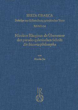 Nicolaus Rheginus als Übersetzer der pseudo-galenischen Schrift De historia philosopha von Jas,  Mareike