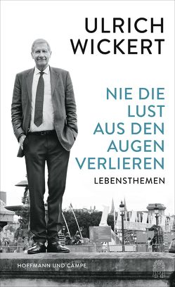 Nie die Lust aus den Augen verlieren von Wickert,  Ulrich