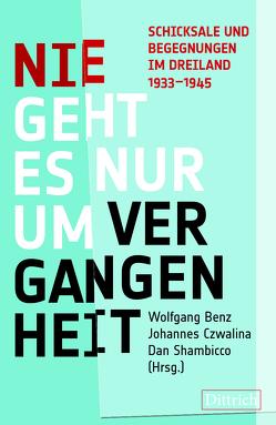 Nie geht es nur um Vergangenheit von Benz,  Wolfgang, Czwalina,  Johannes, Shambicco,  Dan