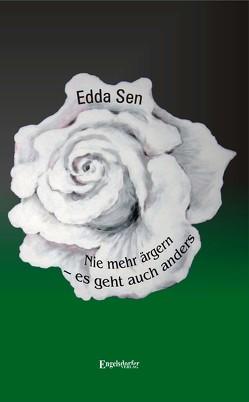 Nie mehr ärgern – es geht auch anders von Sen,  Edda
