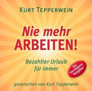 Nie mehr arbeiten! (Hörbuch) von Tepperwein,  Kurt