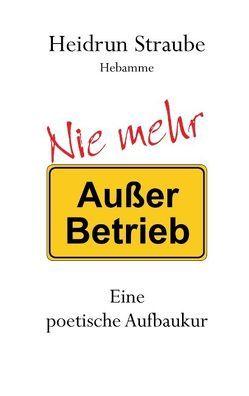 """Nie mehr """"Außer Betrieb"""" von Straube,  Heidrun"""
