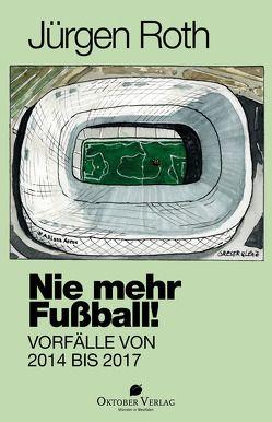 Nie mehr Fußball! von Roth,  Jürgen