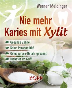 Nie mehr Karies mit Xylit von Meidinger,  Werner