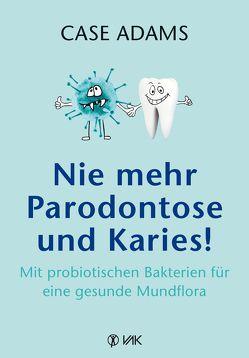 Nie mehr Parodontose und Karies! von Adams,  Case