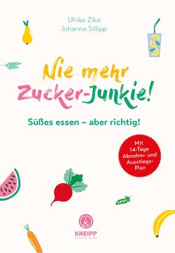 Nie mehr Zucker-Junkie! von Sillipp,  Johanna, Zika,  Ulrike