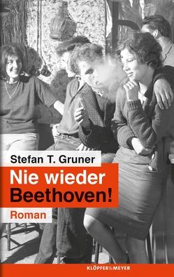 Nie wieder Beethoven! von Gruner,  Stefan T.