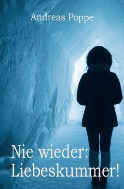 Nie wieder: Liebeskummer! von Poppe,  Andreas
