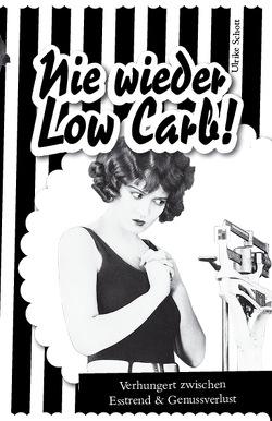 Nie wieder Low Carb! von Schott,  Ulrike