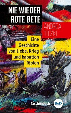 Nie wieder Rote Bete von Titzki,  Andrea