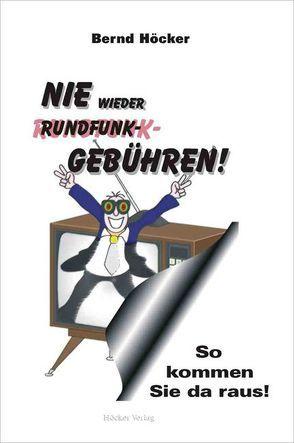 Nie wieder Rundfunkgebühren! von Höcker,  Bernd