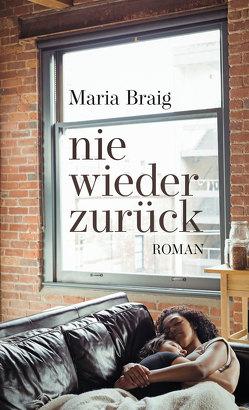 nie wieder zurück von Braig,  Maria