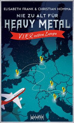 Nie zu alt für Heavy Metal. V.I.E.R. rocken Europa von Frank,  Elisabeth, Homma,  Christian