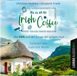 Nie zu alt für Irish Coffee von Blum,  Gabriele, Frank,  Elisabeth, Homma,  Christian