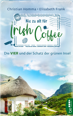 Nie zu alt für Irish Coffee von Frank,  Elisabeth, Homma,  Christian