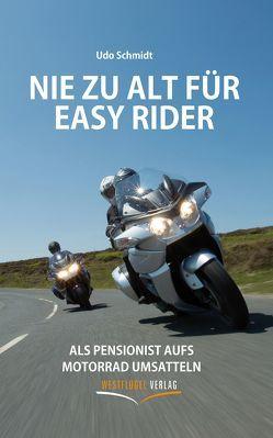 Nie zu alt für Easy Rider von Schmidt,  Udo