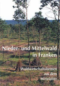 Nieder- und Mittelwald in Franken von Bärnthol,  Renate