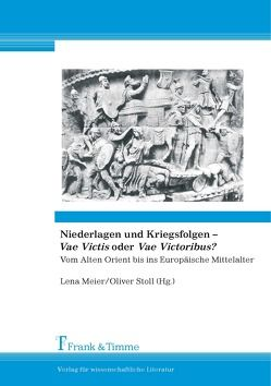Niederlagen und Kriegsfolgen – Vae Victis oder Vae Victoribus? von Meier,  Lena, Stoll,  Oliver