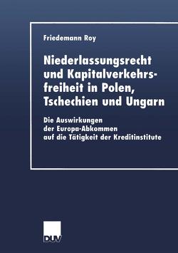 Niederlassungsrecht und Kapitalverkehrsfreiheit in Polen, Tschechien und Ungarn von Roy,  Friedemann
