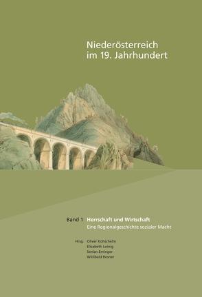 Niederösterreich im 19. Jahrhundert / Herrschaft und Wirtschaft von Eminger,  Stefan, Kühschelm,  Oliver, Loinig,  Elisabeth, Rosner,  Willibald