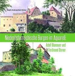 Niederösterreichische Burgen im Aquarell von Andraschek-Holzer,  Ralph, Bachhofer,  Heidemarie