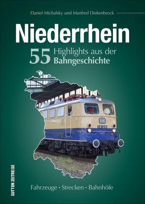 Niederrhein. 55 Highlights aus der Bahngeschichte von Diekenbrock,  Manfred, Michalsky,  Daniel