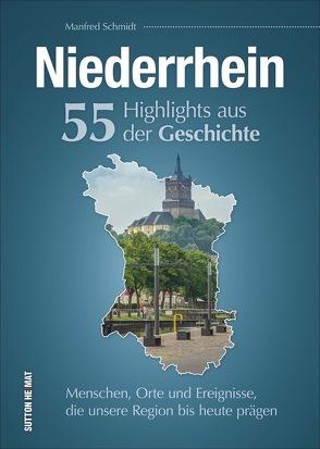 Niederrhein. 55 Highlights aus der Geschichte von Schmidt,  Manfred