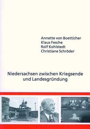 Niedersachsen zwischen Kriegsende und Landesgründung von Boetticher,  Annette von, Fesche,  Klaus, Hoffmann,  Peter, Kohlstedt,  Rolf, Schröder,  Christiane, Stöber,  Martin