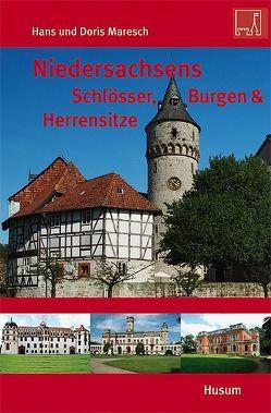 Niedersachsens Schlösser, Burgen & Herrensitze von Maresch,  Doris, Maresch,  Hans