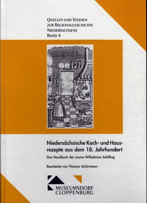 Niedersächsische Koch- und Hausrezepte aus dem 18. Jahrhundert – Das Handbuch der Louise Wilhelmine Schilling von Meiners,  Uwe, Schürmann,  Thomas
