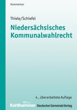 Niedersächsisches Kommunalwahlrecht von Schiefel,  Werner, Thiele,  Robert