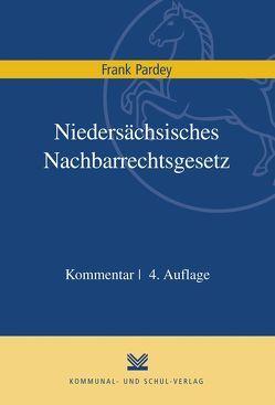 Niedersächsisches Nachbarrechtsgesetz von Pardey,  Frank
