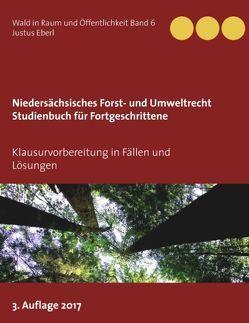 Niedersächsisches Forst- und Umweltrecht. Studienbuch für Fortgeschrittene von Eberl,  Justus