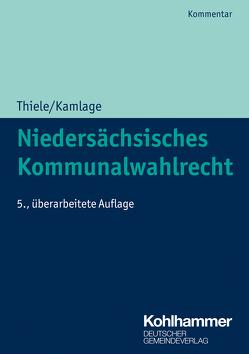 Niedersächsisches Kommunalwahlrecht von Kamlage,  Oliver, Schiefel,  Werner, Thiele,  Robert, Trips,  Marco