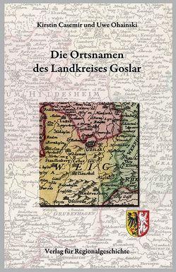 Niedersächsisches Ortsnamenbuch / Die Ortsnamen des Landkreises Goslar von Casemir,  Kirstin, Ohainski,  Uwe