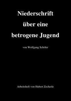 Niederschrift über eine betrogene Jugend mit Arbeitsheft von Zecherle,  Hubert