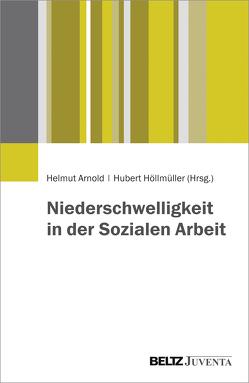 Niederschwelligkeit in der Sozialen Arbeit von Arnold,  Helmut, Höllmüller,  Hubert