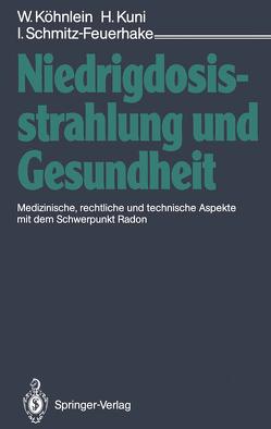 Niedrigdosisstrahlung und Gesundheit von Köhnlein,  Wolfgang, Kuni,  Horst, Schmitz-Feuerhake,  Inge