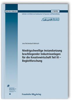 Niedrigschwellige Instandsetzung brachliegender Industrieanlagen für die Kreativwirtschaft Teil III – Begleitforschung. von Reichenbach-Behnisch,  Jana