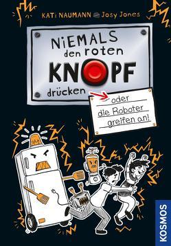 Niemals den roten Knopf drücken 2, oder die Roboter greifen an! von Jones,  Josephine, Naumann,  Kati