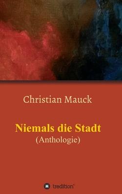 Niemals die Stadt von Mauck,  Christian