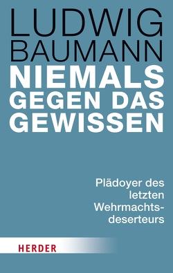 Niemals gegen das Gewissen von Baumann,  Ludwig, Joa,  Nobert