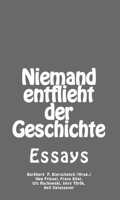 Niemand entflieht der Geschichte von Bierschenck,  Burkhard P, Friesel,  Uwe, Klier,  Freya, Rachowski,  Utz, Vatansever,  Aslı