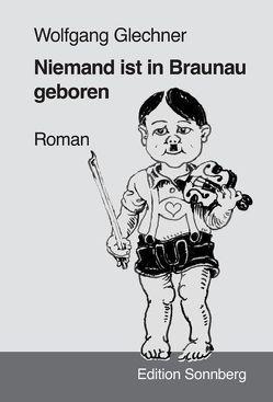 Niemand ist in Braunau geboren von Glechner,  Wolfgang