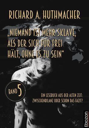 """""""Niemand ist mehr Sklave, als der sich für frei hält, ohne es zu sein"""" von Huthmacher,  Richard A."""