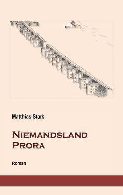 Niemandsland Prora von Stark,  Matthias